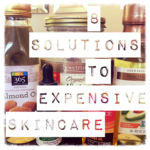 8 Solutions to Expensive Skincare